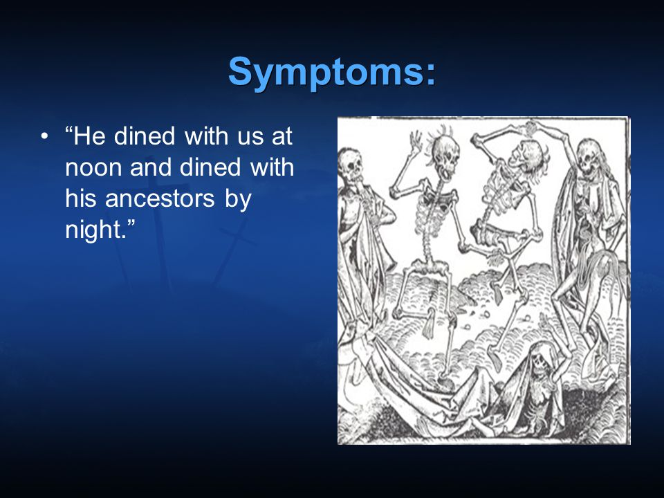 Symptoms: He dined with us at noon and dined with his ancestors by night.