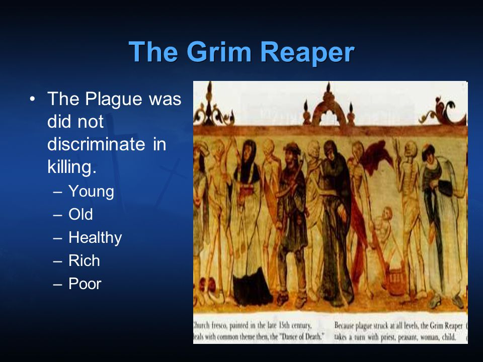 The Grim Reaper The Plague was did not discriminate in killing. Young