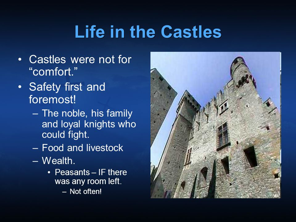 Life in the Castles Castles were not for comfort.