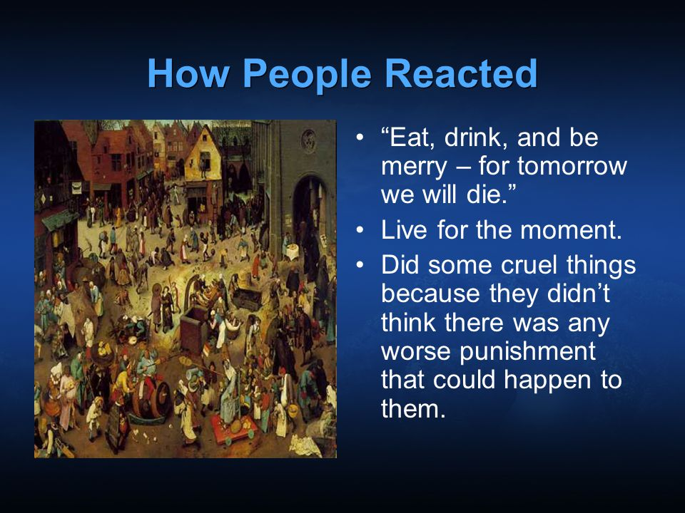 How People Reacted Eat, drink, and be merry – for tomorrow we will die. Live for the moment.