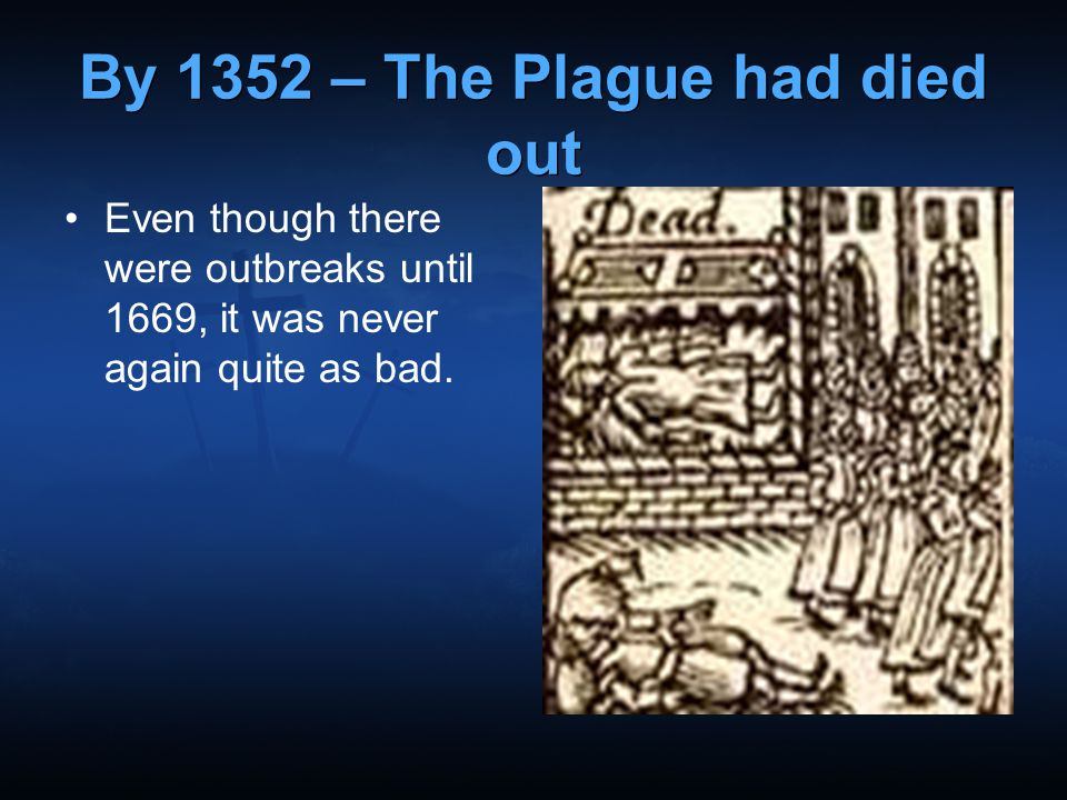 By 1352 – The Plague had died out
