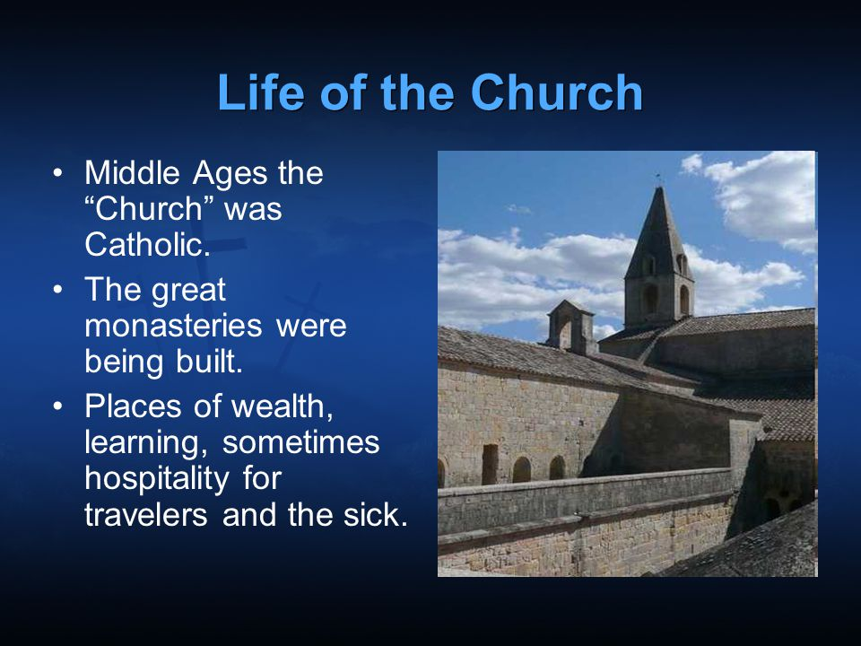 Life of the Church Middle Ages the Church was Catholic.