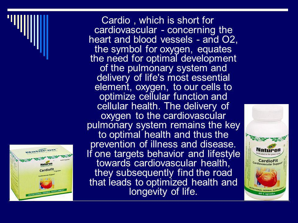 Cardio , which is short for cardiovascular - concerning the heart and blood vessels - and O2, the symbol for oxygen, equates the need for optimal development of the pulmonary system and delivery of life s most essential element, oxygen, to our cells to optimize cellular function and cellular health.