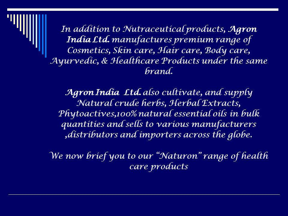 In addition to Nutraceutical products, Agron