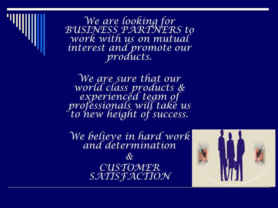 We believe in hard work and determination & CUSTOMER SATISFACTION