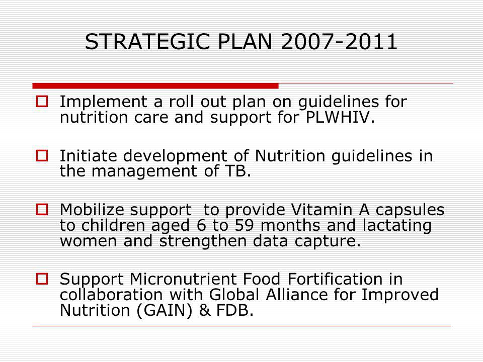 STRATEGIC PLAN 2007-2011 Implement a roll out plan on guidelines for nutrition care and support for PLWHIV.
