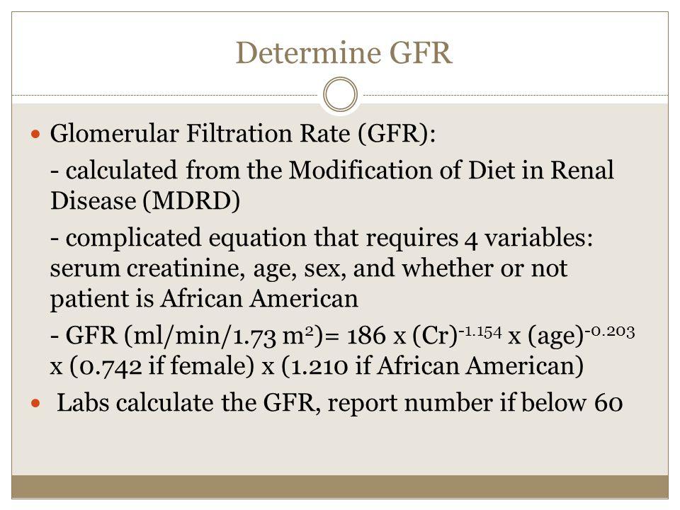 Determine GFR Glomerular Filtration Rate (GFR):