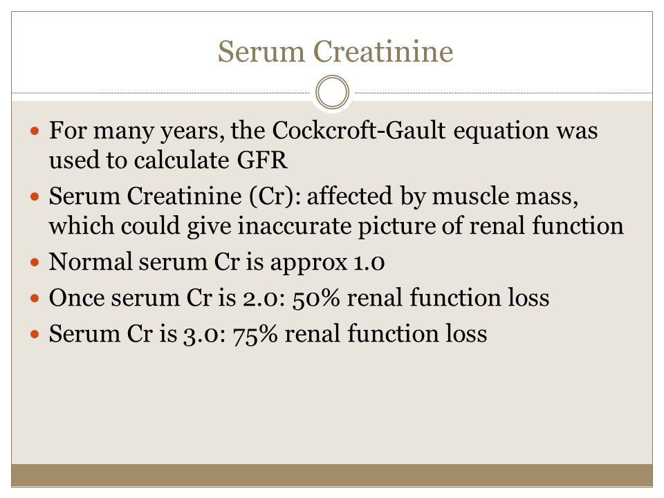 Serum Creatinine For many years, the Cockcroft-Gault equation was used to calculate GFR.
