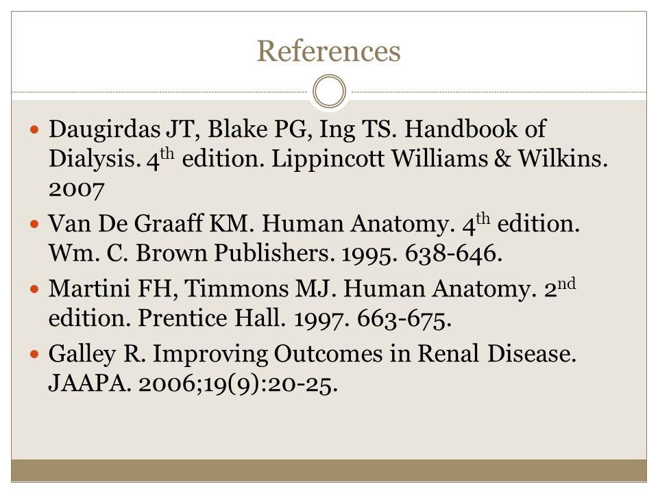 References Daugirdas JT, Blake PG, Ing TS. Handbook of Dialysis. 4th edition. Lippincott Williams & Wilkins. 2007.