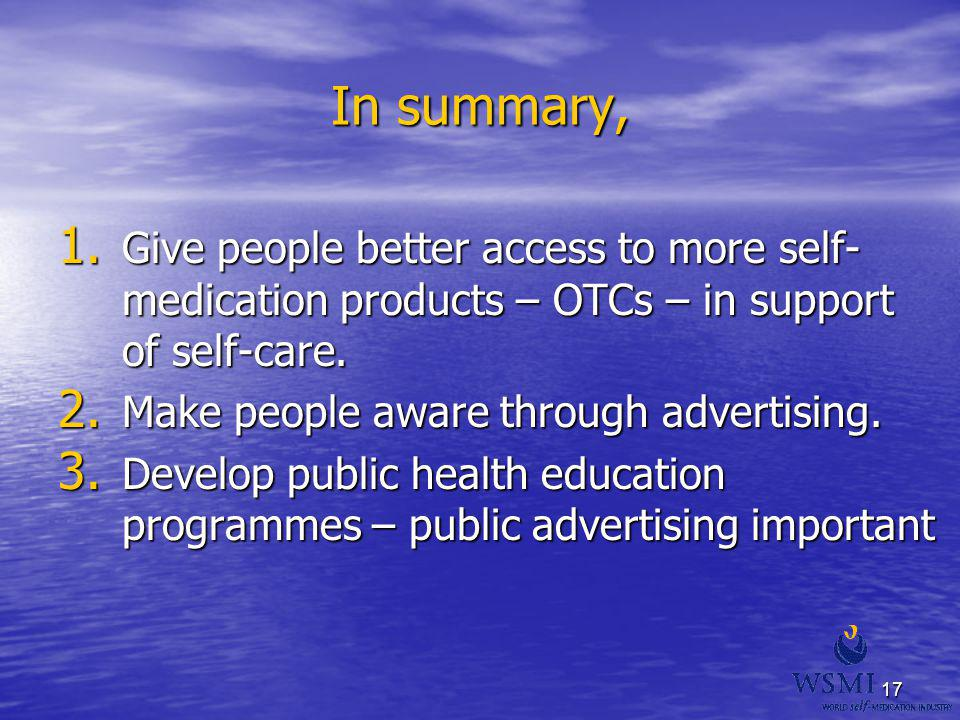 In summary, Give people better access to more self-medication products – OTCs – in support of self-care.