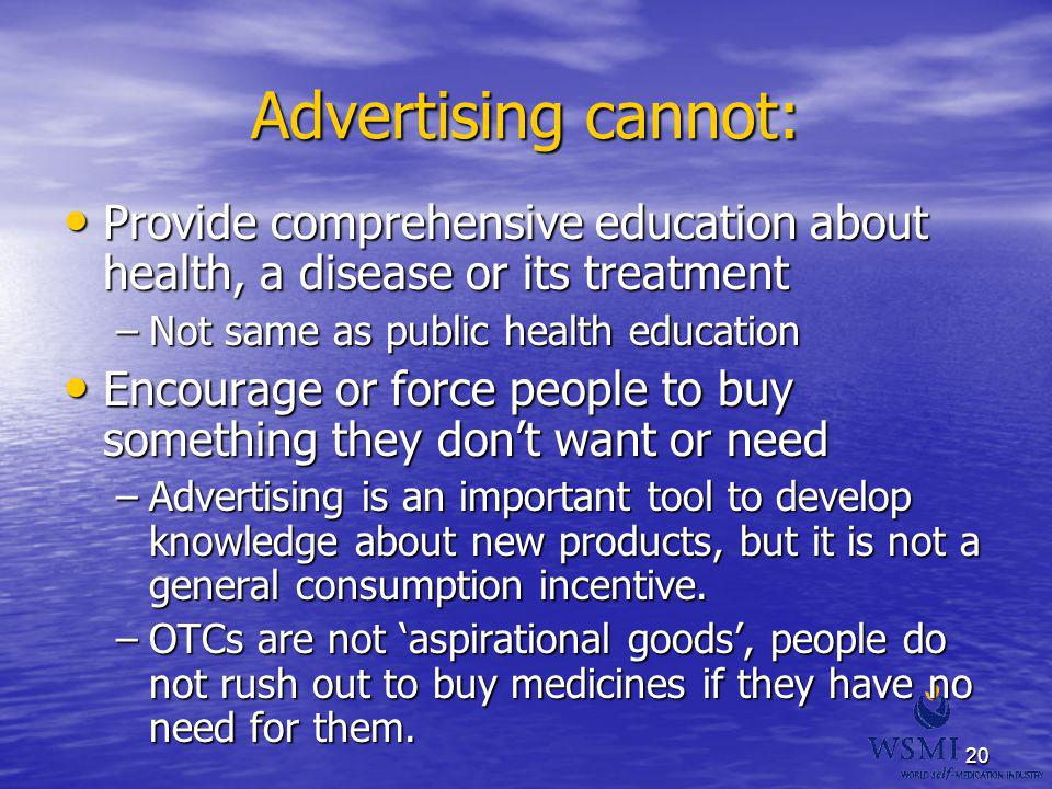 Advertising cannot: Provide comprehensive education about health, a disease or its treatment. Not same as public health education.
