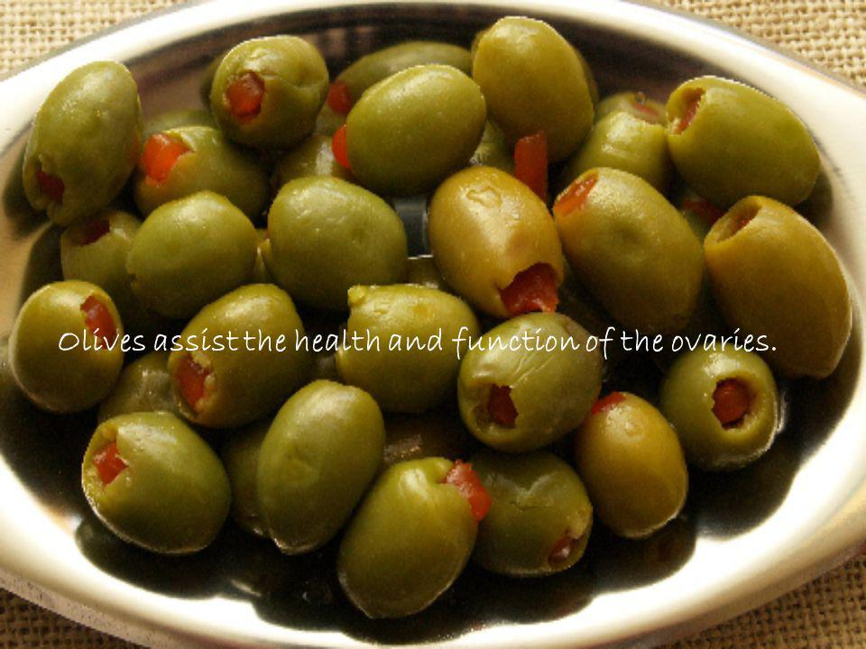 Olives assist the health and function of the ovaries.