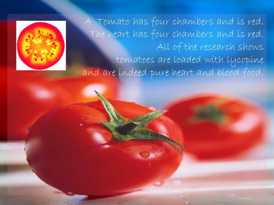 A Tomato has four chambers and is red.