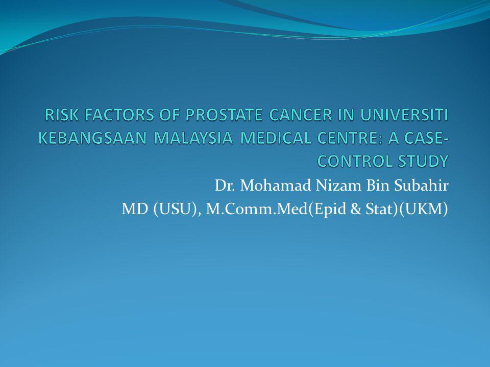 Dr. Mohamad Nizam Bin Subahir MD (USU), M.Comm.Med(Epid & Stat)(UKM)