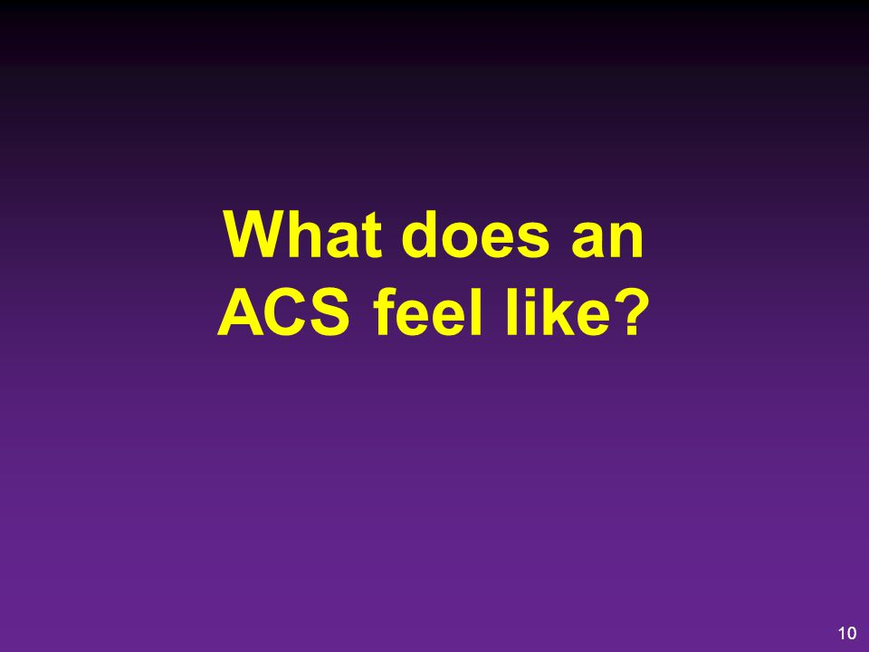 What does an ACS feel like