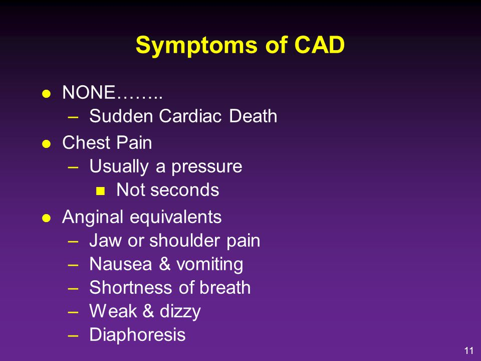 Symptoms of CAD NONE…….. Sudden Cardiac Death Chest Pain