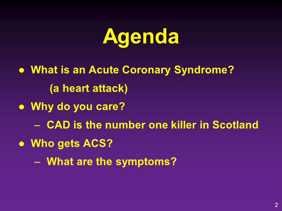 Agenda What is an Acute Coronary Syndrome (a heart attack)