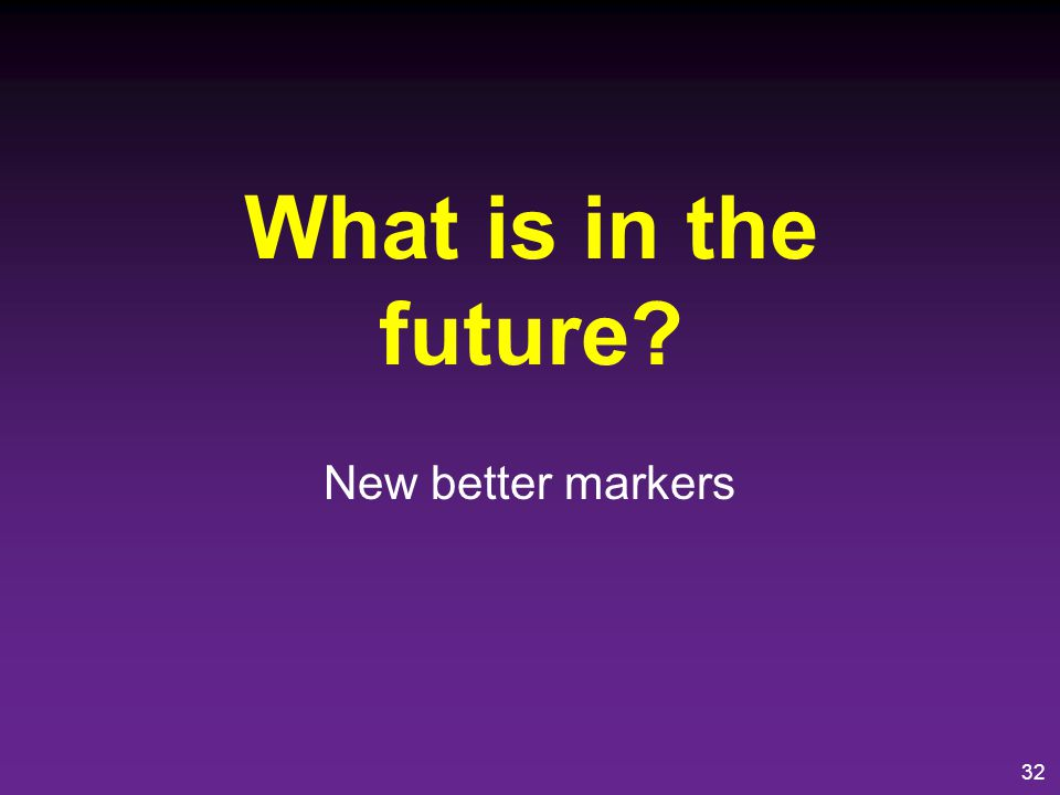 What is in the future New better markers
