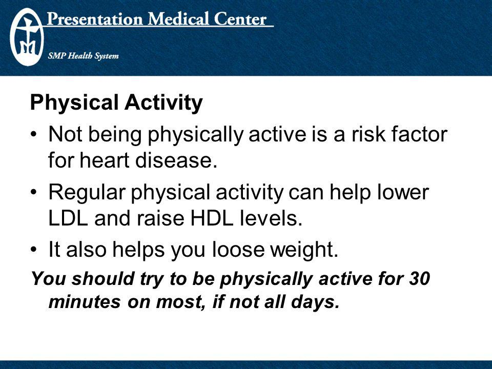 Not being physically active is a risk factor for heart disease.
