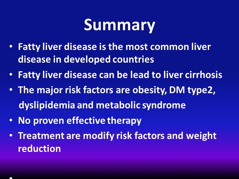Summary Fatty liver disease is the most common liver disease in developed countries. Fatty liver disease can be lead to liver cirrhosis.