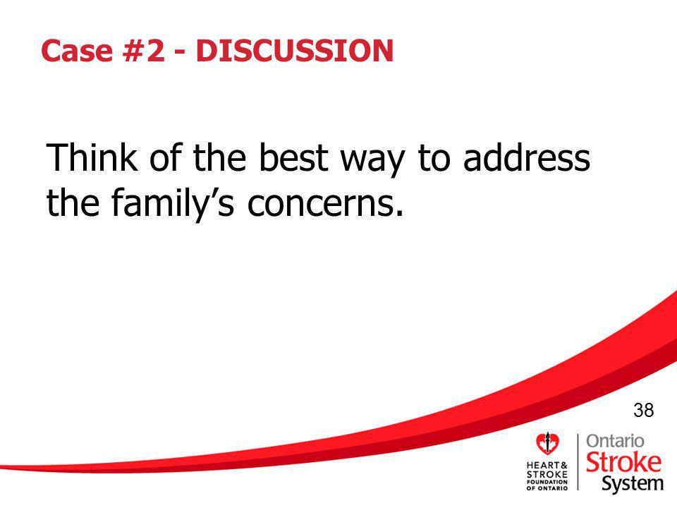 Think of the best way to address the family's concerns.