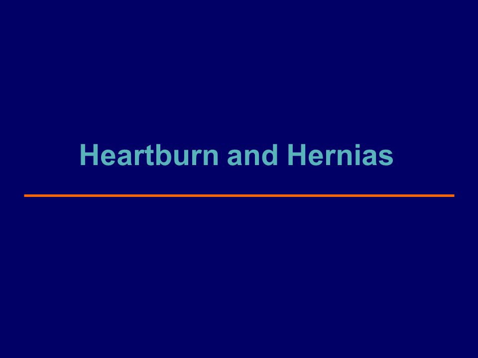 Heartburn and Hernias