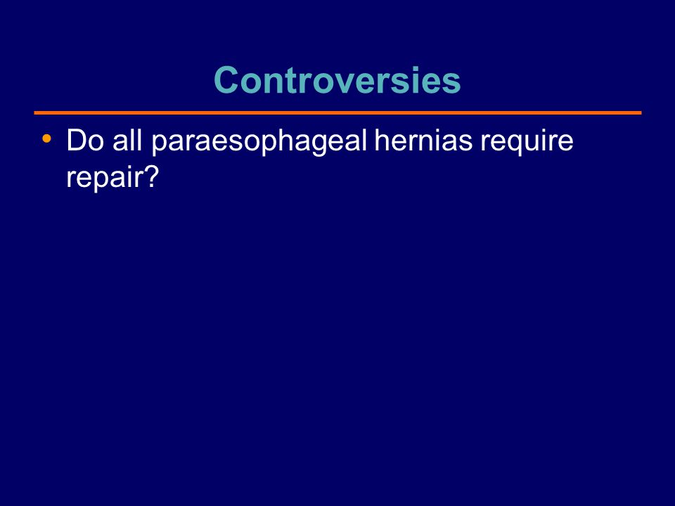 Controversies Do all paraesophageal hernias require repair