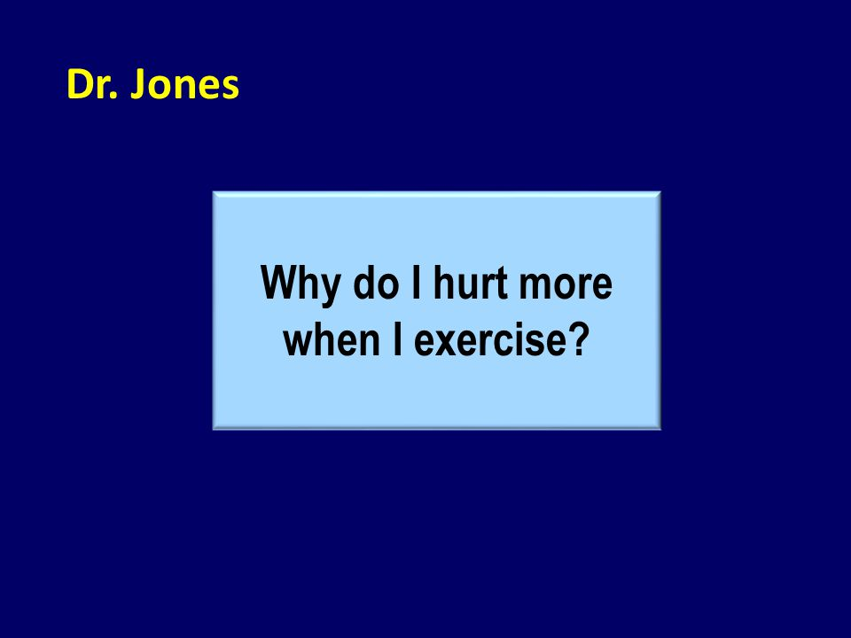 Why do I hurt more when I exercise