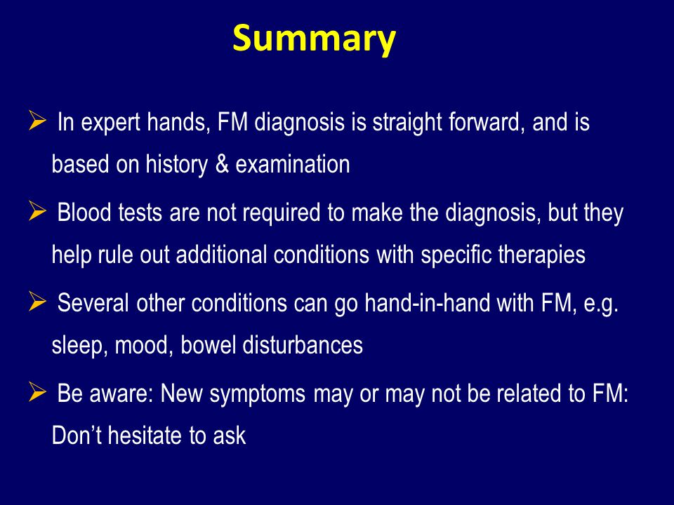 Summary In expert hands, FM diagnosis is straight forward, and is based on history & examination.