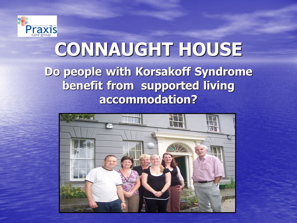 CONNAUGHT HOUSE Do people with Korsakoff Syndrome benefit from supported living accommodation