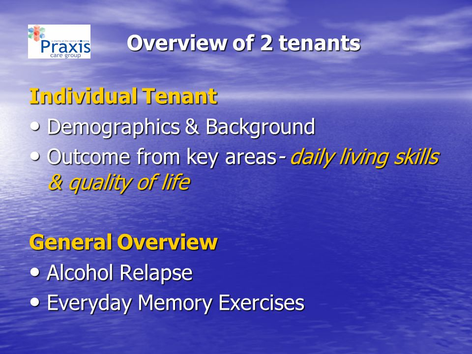 Overview of 2 tenants Individual Tenant. Demographics & Background. Outcome from key areas- daily living skills & quality of life.