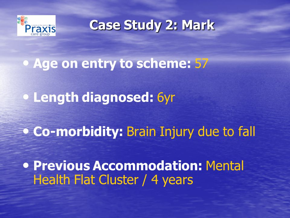 Case Study 2: Mark Age on entry to scheme: 57 Length diagnosed: 6yr