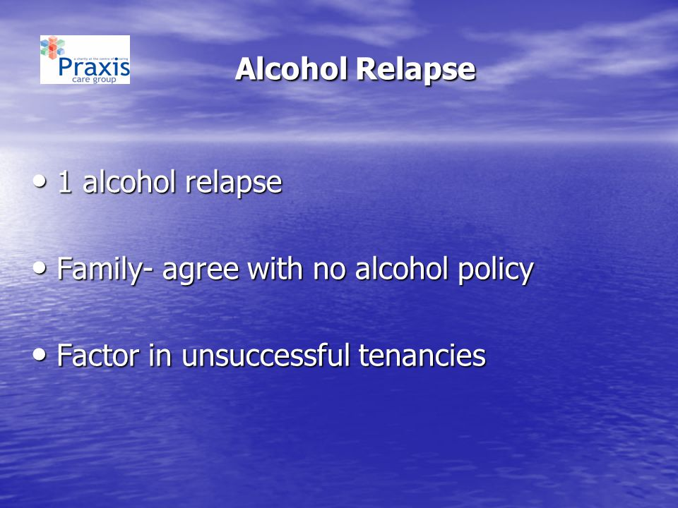 Alcohol Relapse 1 alcohol relapse Family- agree with no alcohol policy