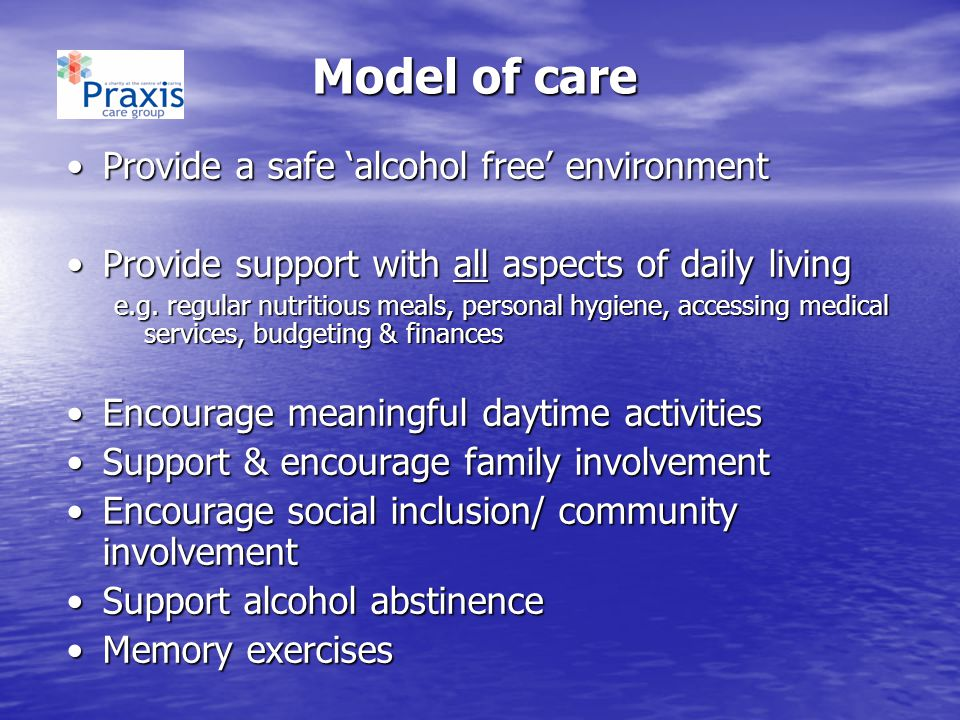 Model of care Provide a safe 'alcohol free' environment