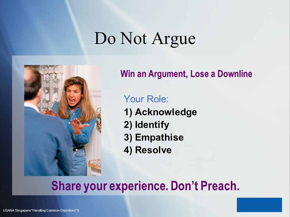 Do Not Argue Share your experience. Don't Preach.
