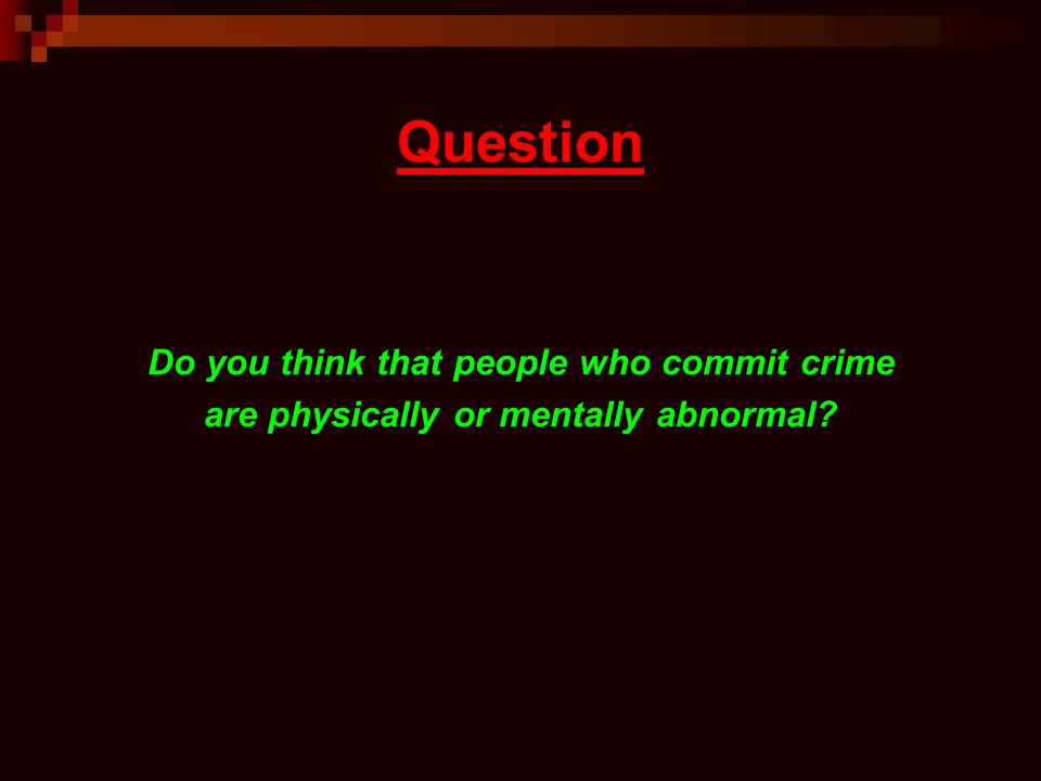 Question Do you think that people who commit crime