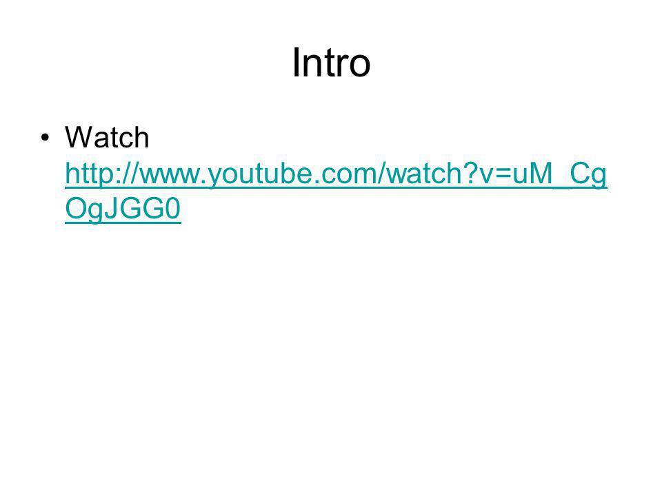 Intro Watch http://www.youtube.com/watch v=uM_CgOgJGG0