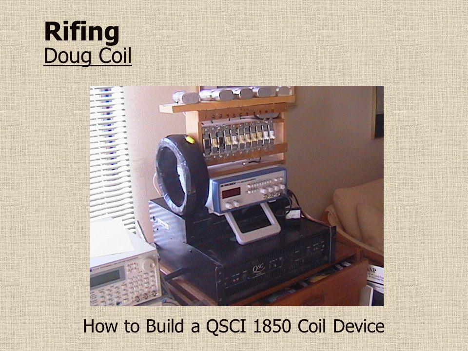 Rifing Doug Coil How to Build a QSCI 1850 Coil Device
