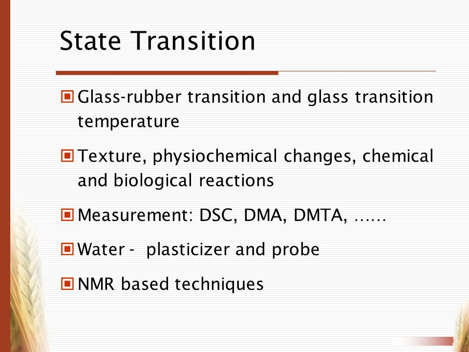 State Transition Glass-rubber transition and glass transition temperature. Texture, physiochemical changes, chemical and biological reactions.