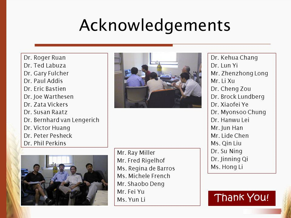 Acknowledgements Thank You! Dr. Roger Ruan Dr. Ted Labuza