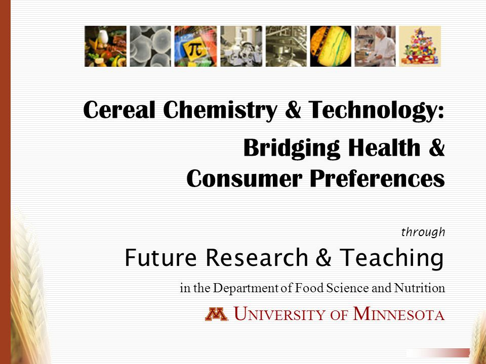 Cereal Chemistry & Technology: Bridging Health & Consumer Preferences
