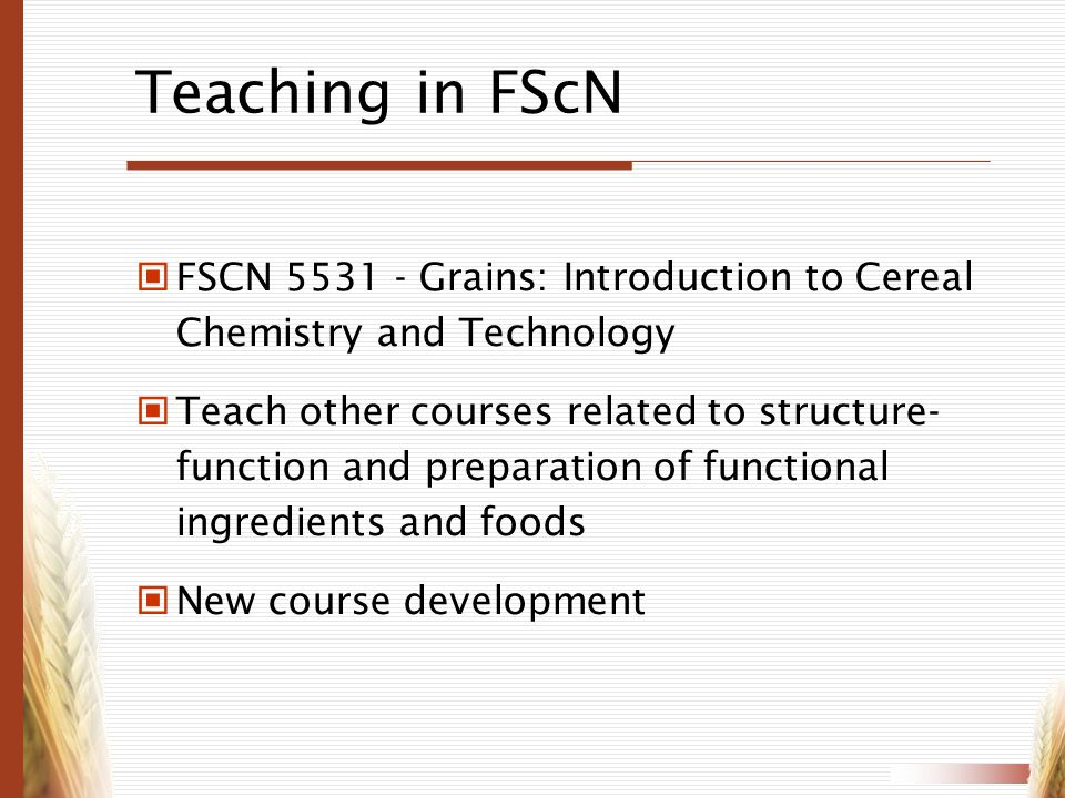 Teaching in FScN FSCN 5531 - Grains: Introduction to Cereal Chemistry and Technology.