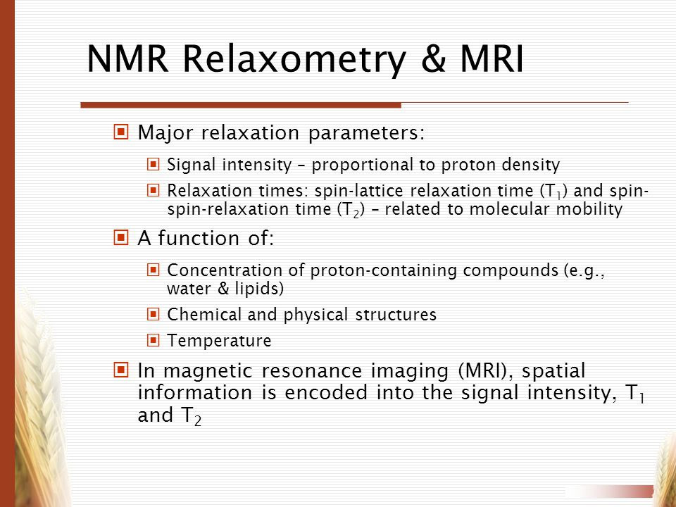 NMR Relaxometry & MRI Major relaxation parameters: A function of: