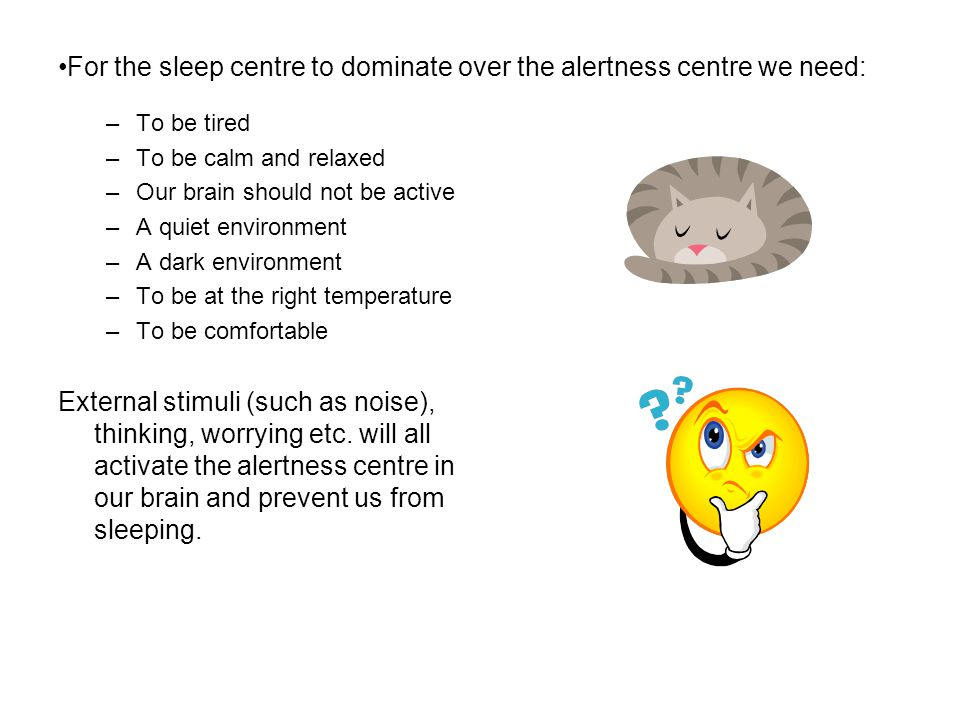 For the sleep centre to dominate over the alertness centre we need: