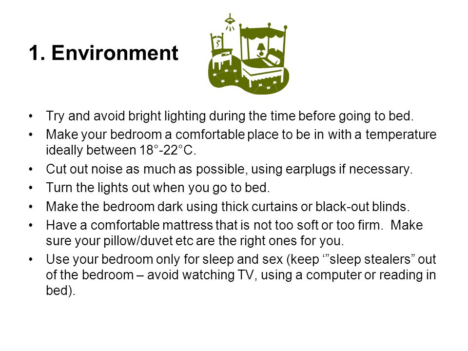 1. Environment Try and avoid bright lighting during the time before going to bed.