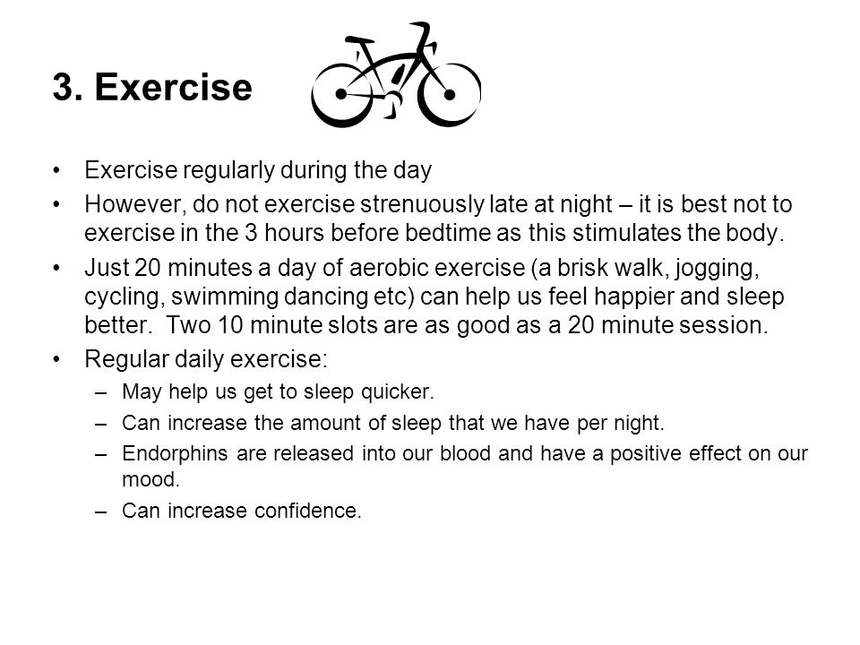3. Exercise Exercise regularly during the day