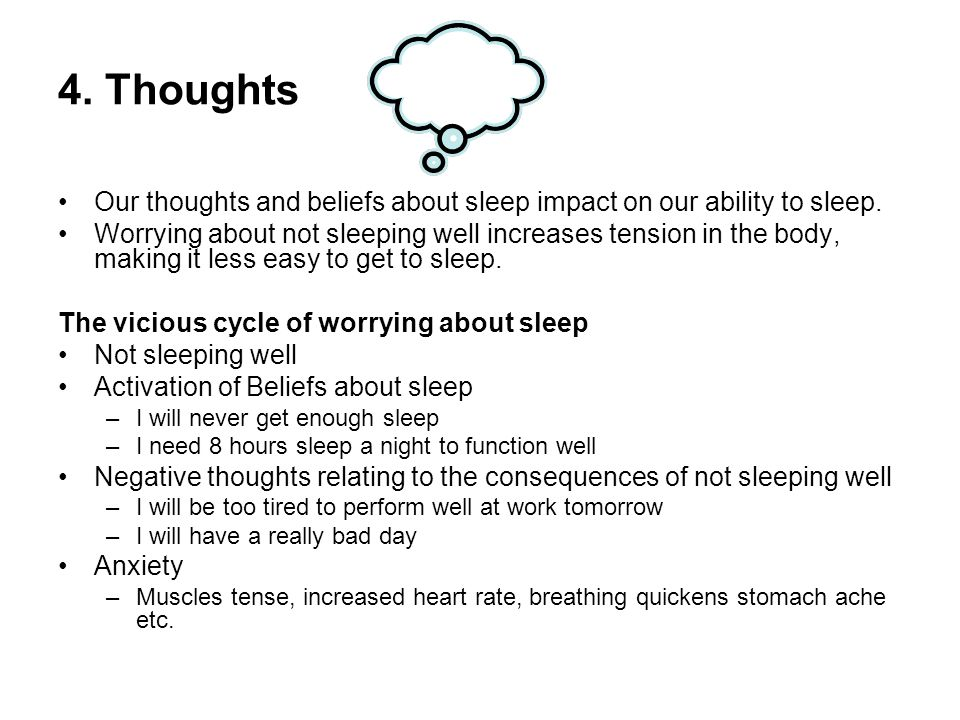 4. Thoughts Our thoughts and beliefs about sleep impact on our ability to sleep.