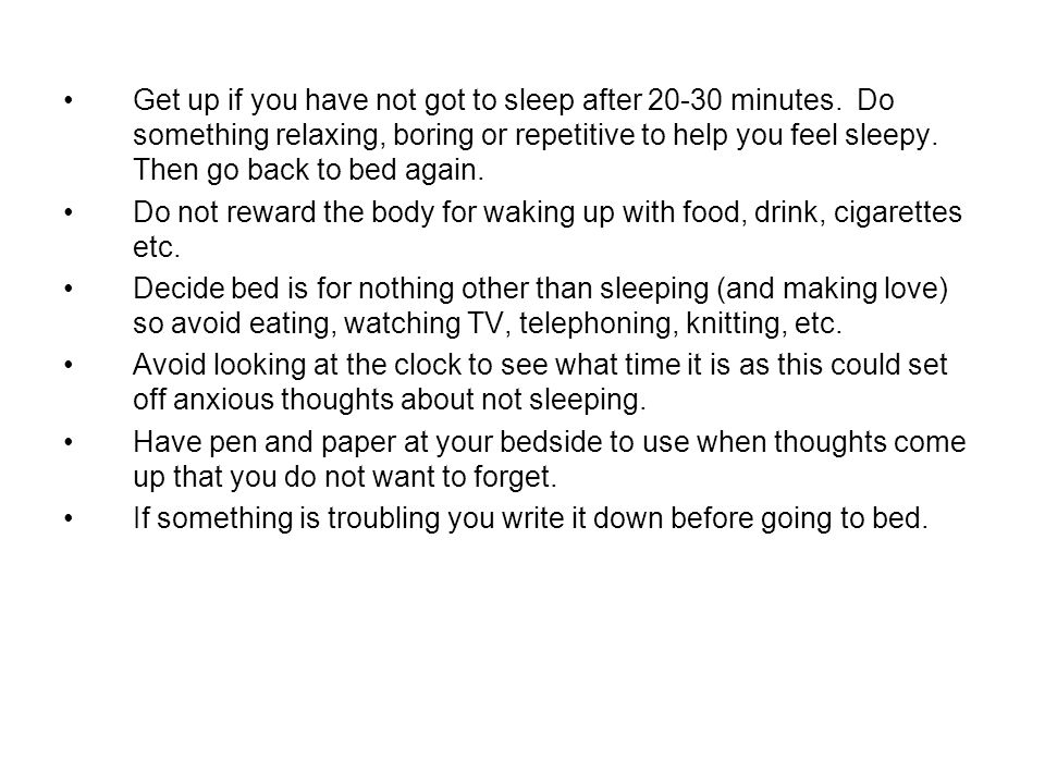 Get up if you have not got to sleep after 20-30 minutes
