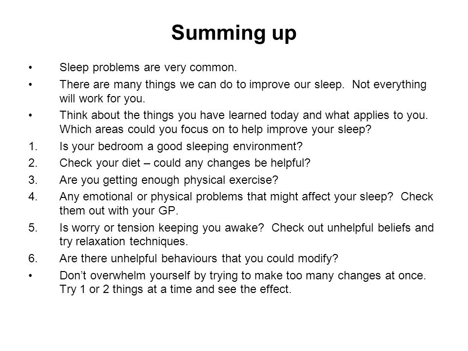 Summing up Sleep problems are very common.