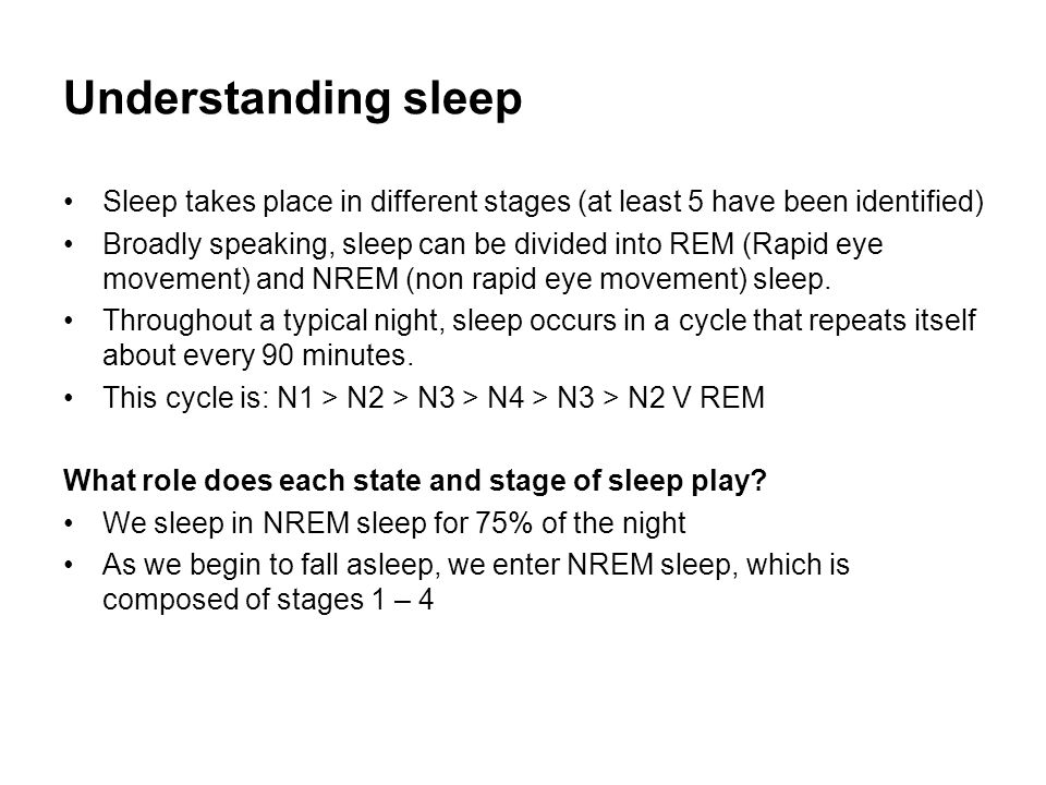 Understanding sleep Sleep takes place in different stages (at least 5 have been identified)